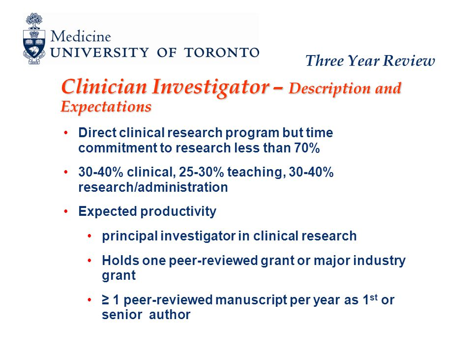 Three Year Review Clinician Investigator – Description and Expectations Direct clinical research program but time commitment to research less than 70%