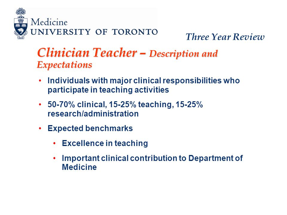Three Year Review Clinician Teacher – Description and Expectations Individuals with major clinical responsibilities who participate in teaching activi