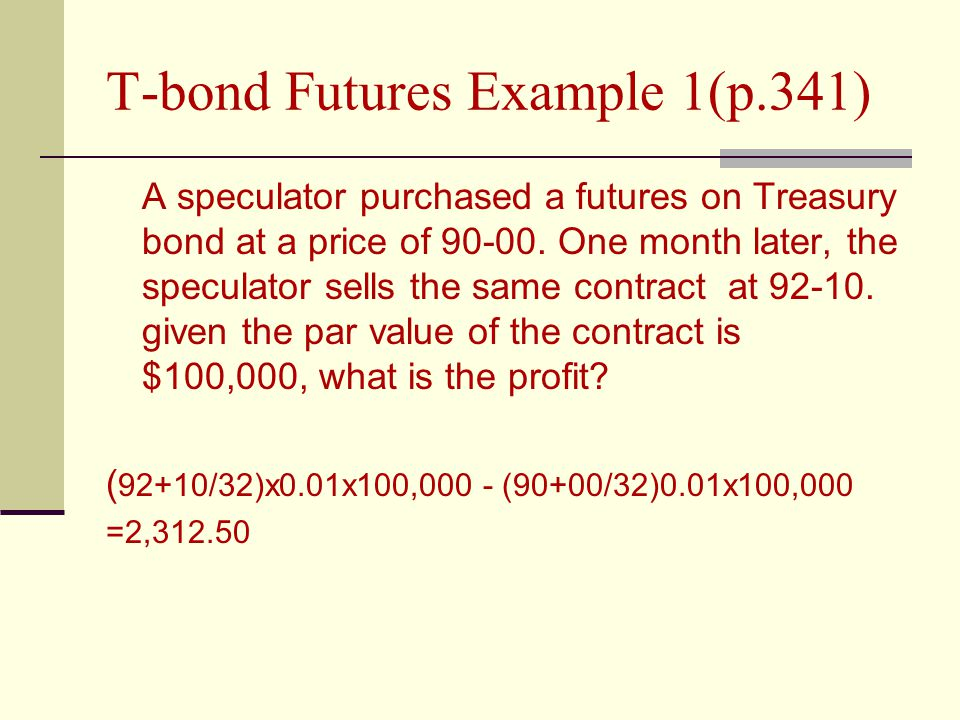 T-bond Futures Example 1(p.341) A speculator purchased a futures on Treasury bond at a price of 90-00.