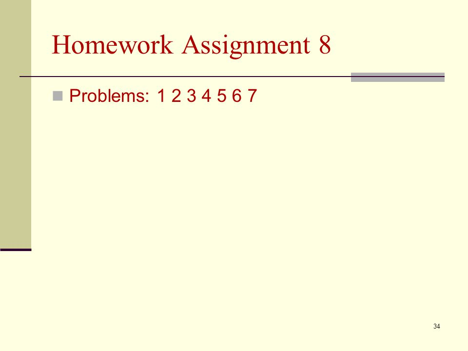 Homework Assignment 8 Problems: 1 2 3 4 5 6 7 34
