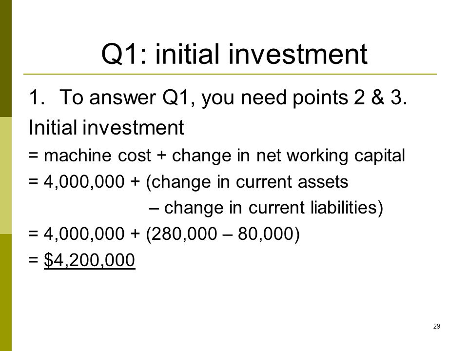 29 Q1: initial investment 1.To answer Q1, you need points 2 & 3.