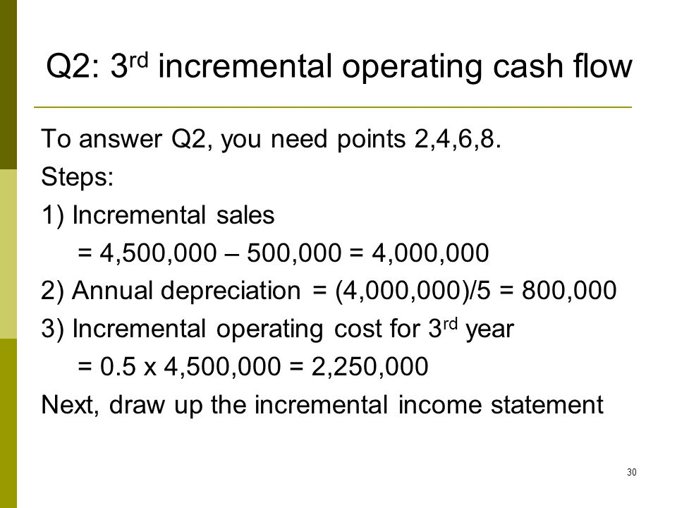 30 Q2: 3 rd incremental operating cash flow To answer Q2, you need points 2,4,6,8.