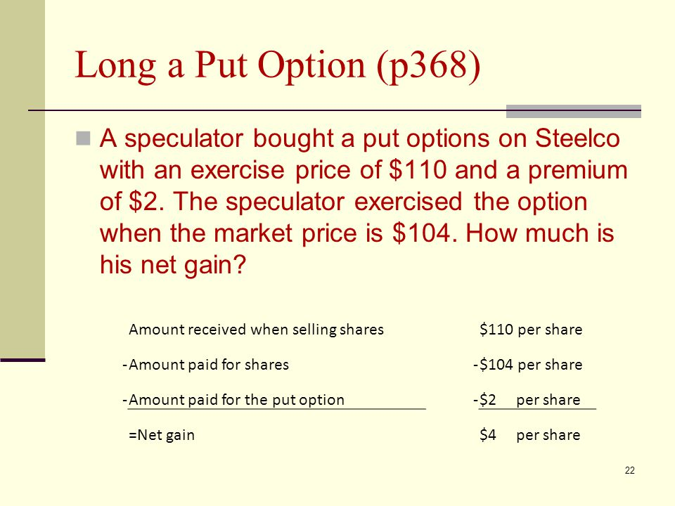 Long a Put Option (p368) A speculator bought a put options on Steelco with an exercise price of $110 and a premium of $2.