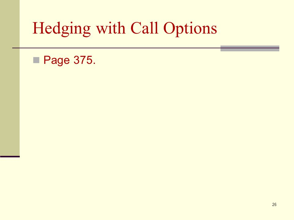 Hedging with Call Options Page 375. 26