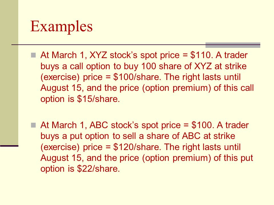 Examples At March 1, XYZ stock's spot price = $110.