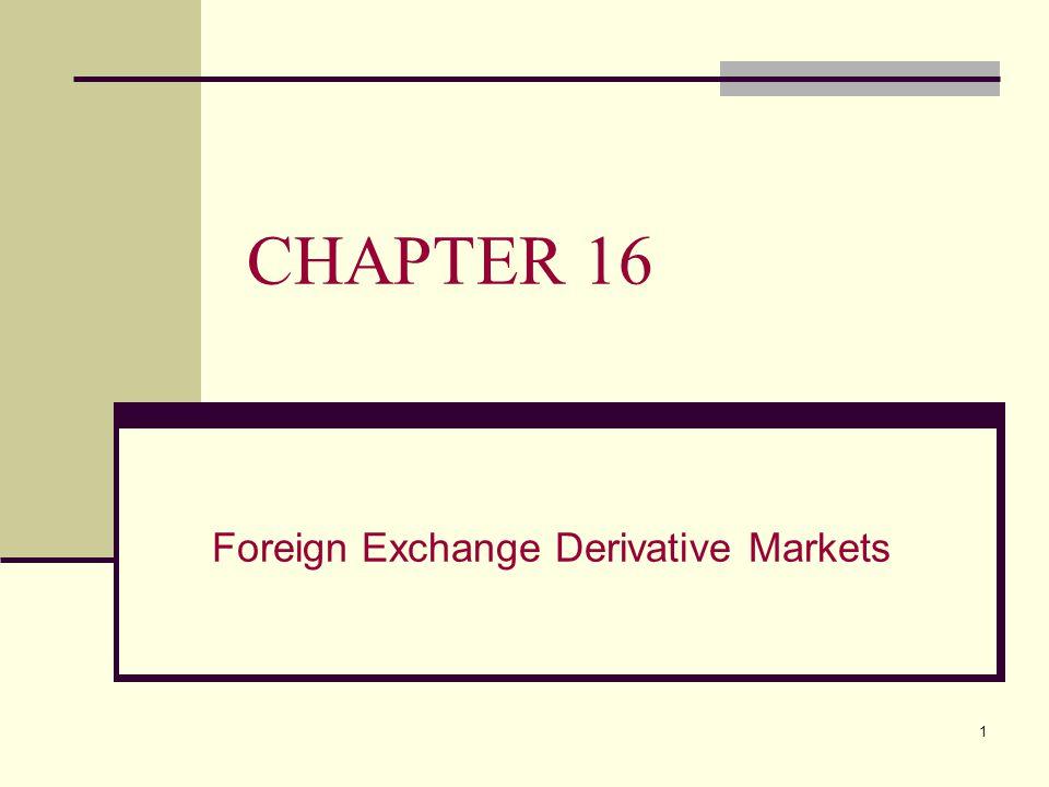1 CHAPTER 16 Foreign Exchange Derivative Markets