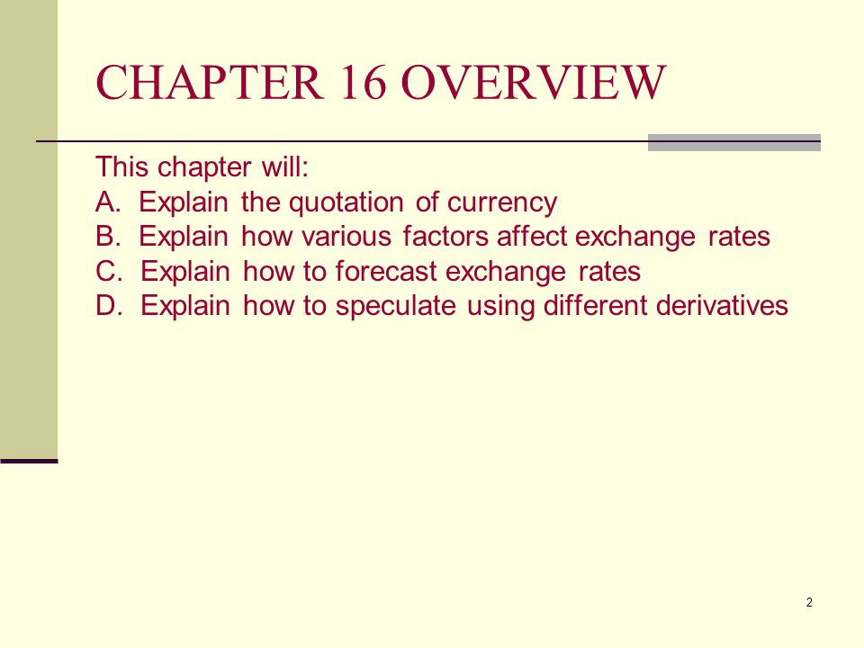 2 CHAPTER 16 OVERVIEW This chapter will: A. Explain the quotation of currency B. Explain how various factors affect exchange rates C. Explain how to f