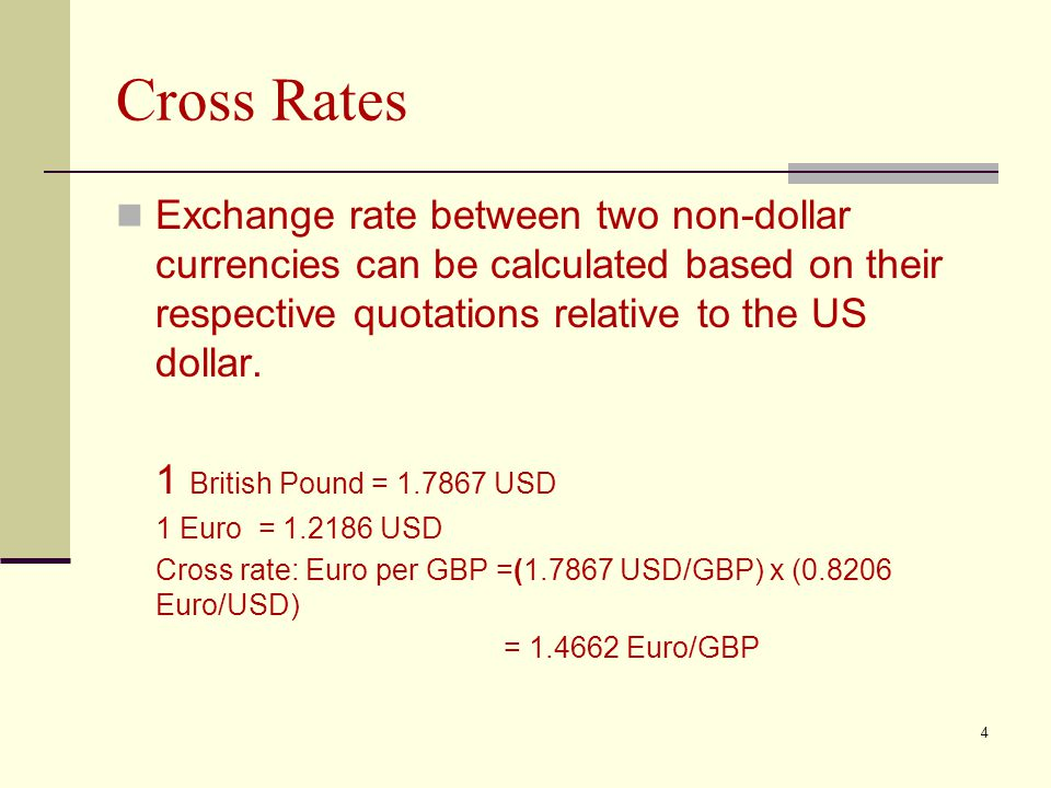 Cross Rates Exchange rate between two non-dollar currencies can be calculated based on their respective quotations relative to the US dollar. 1 Britis