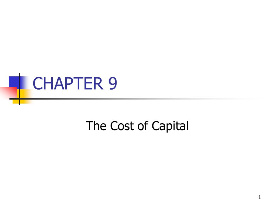 1 CHAPTER 9 The Cost of Capital