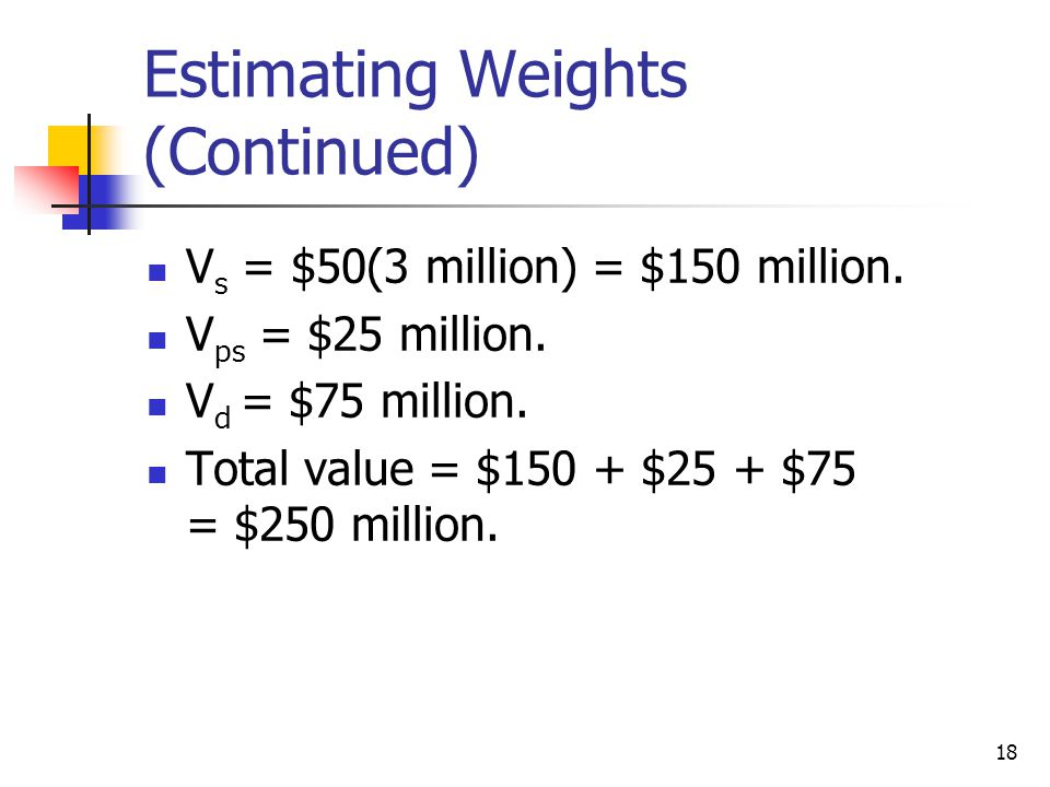 18 Estimating Weights (Continued) V s = $50(3 million) = $150 million.