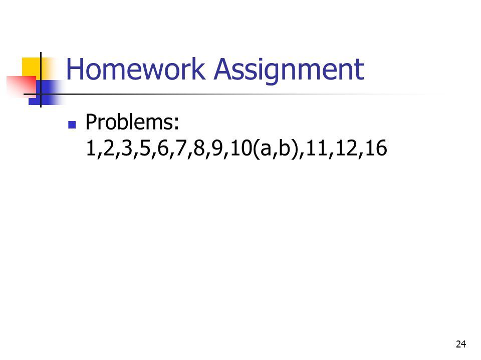 Homework Assignment Problems: 1,2,3,5,6,7,8,9,10(a,b),11,12,16 24