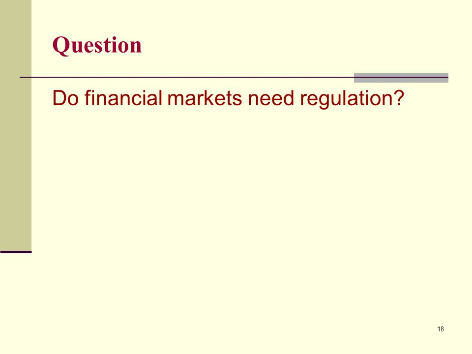 Question Do financial markets need regulation? 18