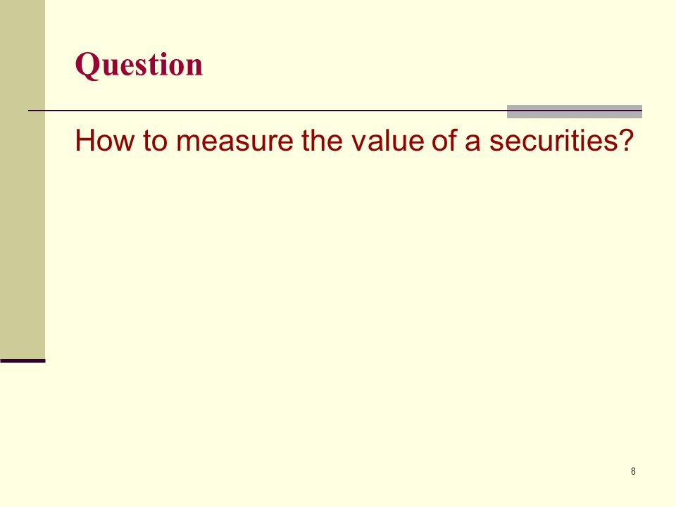Question How to measure the value of a securities? 8