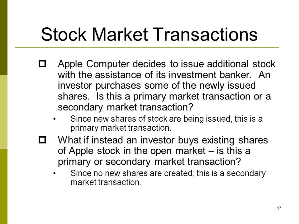 Stock Market Transactions  Apple Computer decides to issue additional stock with the assistance of its investment banker.