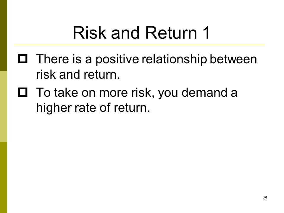 25 Risk and Return 1  There is a positive relationship between risk and return.