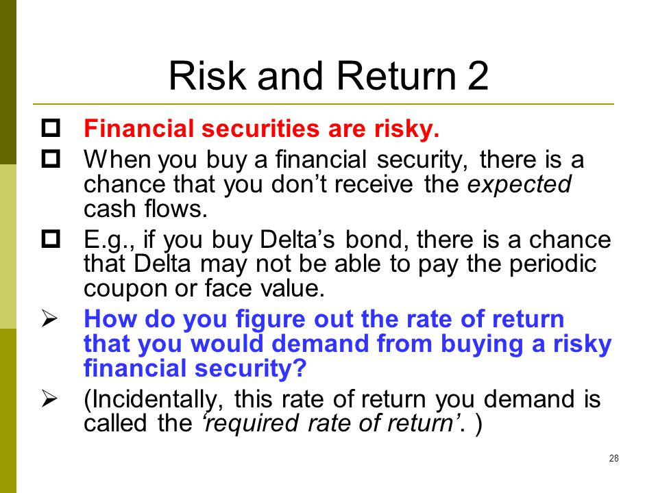 28 Risk and Return 2  Financial securities are risky.