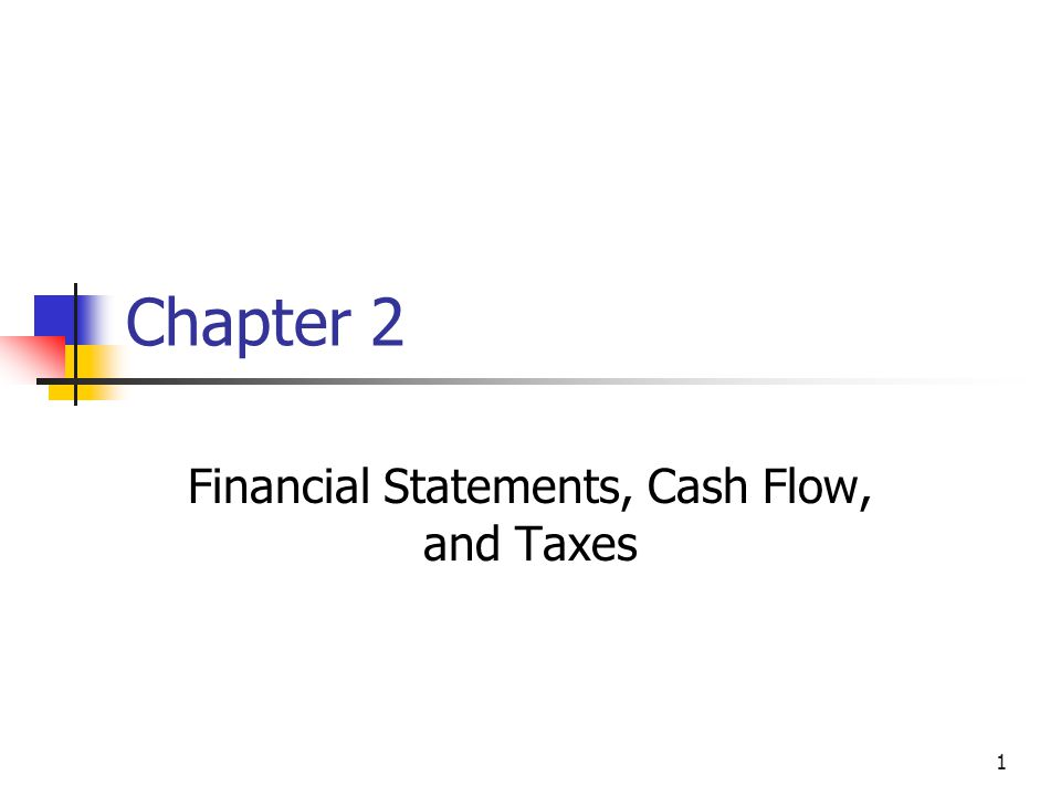 1 Chapter 2 Financial Statements, Cash Flow, and Taxes