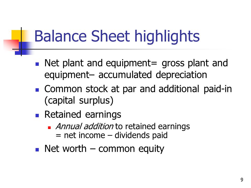 Balance Sheet highlights Net plant and equipment= gross plant and equipment– accumulated depreciation Common stock at par and additional paid-in (capi