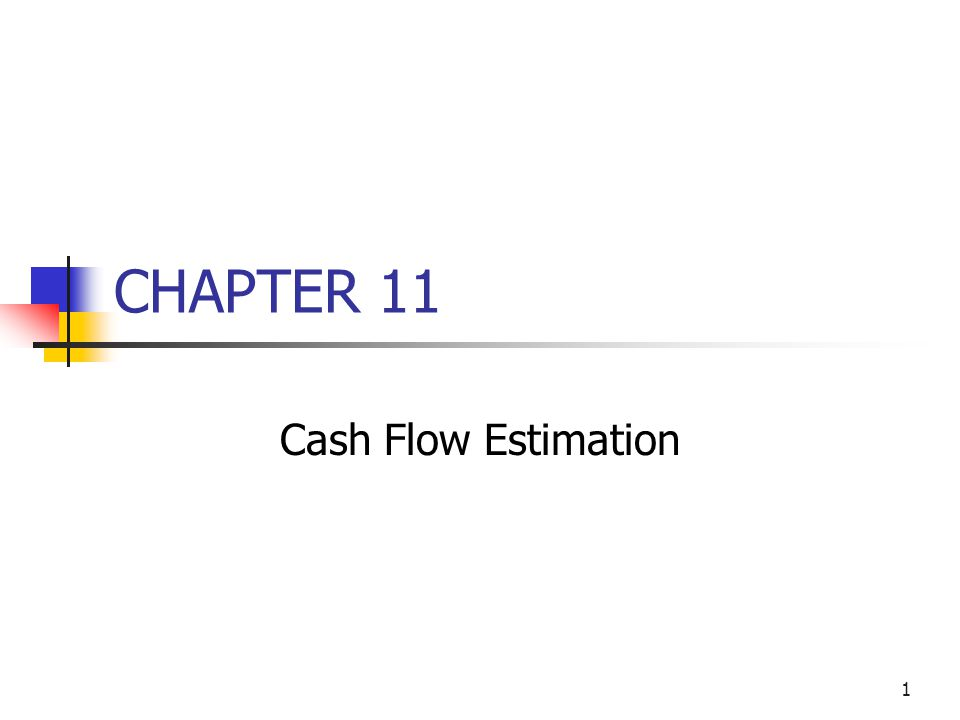 1 CHAPTER 11 Cash Flow Estimation