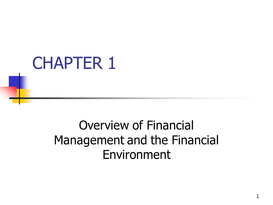 1 CHAPTER 1 Overview of Financial Management and the Financial Environment