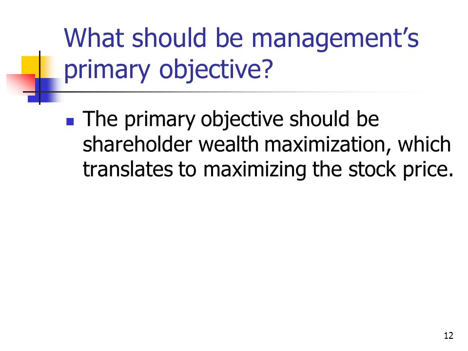 12 What should be management's primary objective.
