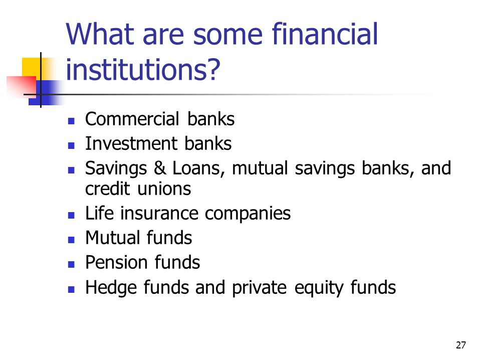 27 What are some financial institutions.