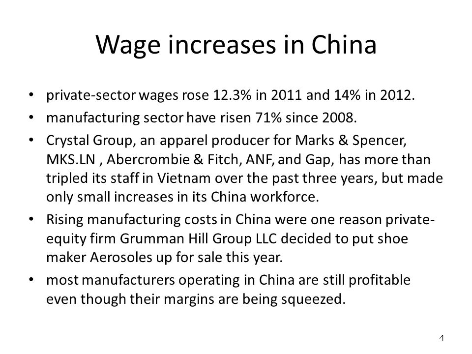 4 Wage increases in China private-sector wages rose 12.3% in 2011 and 14% in 2012. manufacturing sector have risen 71% since 2008. Crystal Group, an a