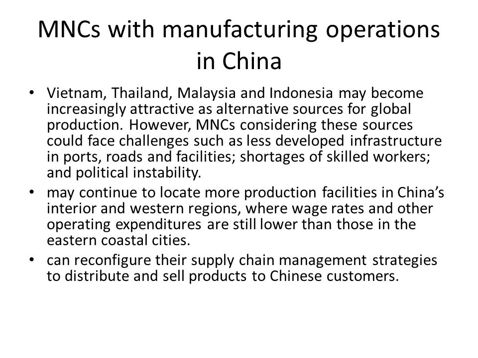 MNCs with manufacturing operations in China Vietnam, Thailand, Malaysia and Indonesia may become increasingly attractive as alternative sources for gl