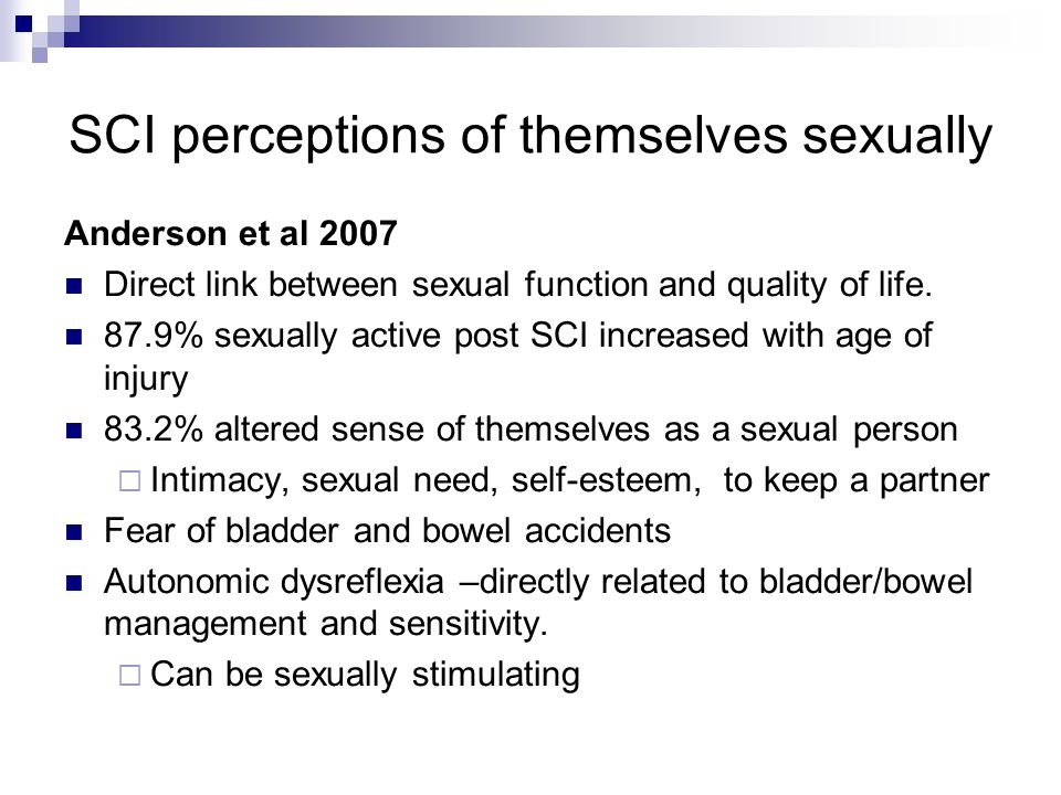 SCI perceptions of themselves sexually Anderson et al 2007 Direct link between sexual function and quality of life.