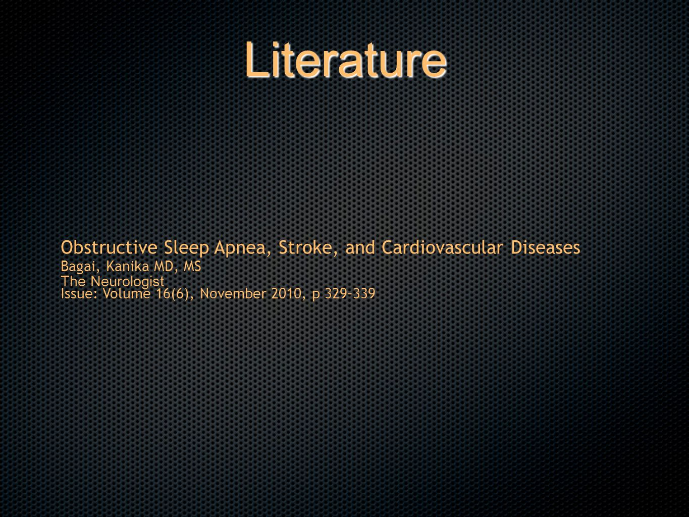 Obstructive Sleep Apnea, Stroke, and Cardiovascular Diseases Bagai, Kanika MD, MS The Neurologist Issue: Volume 16(6), November 2010, p 329–339 Literature