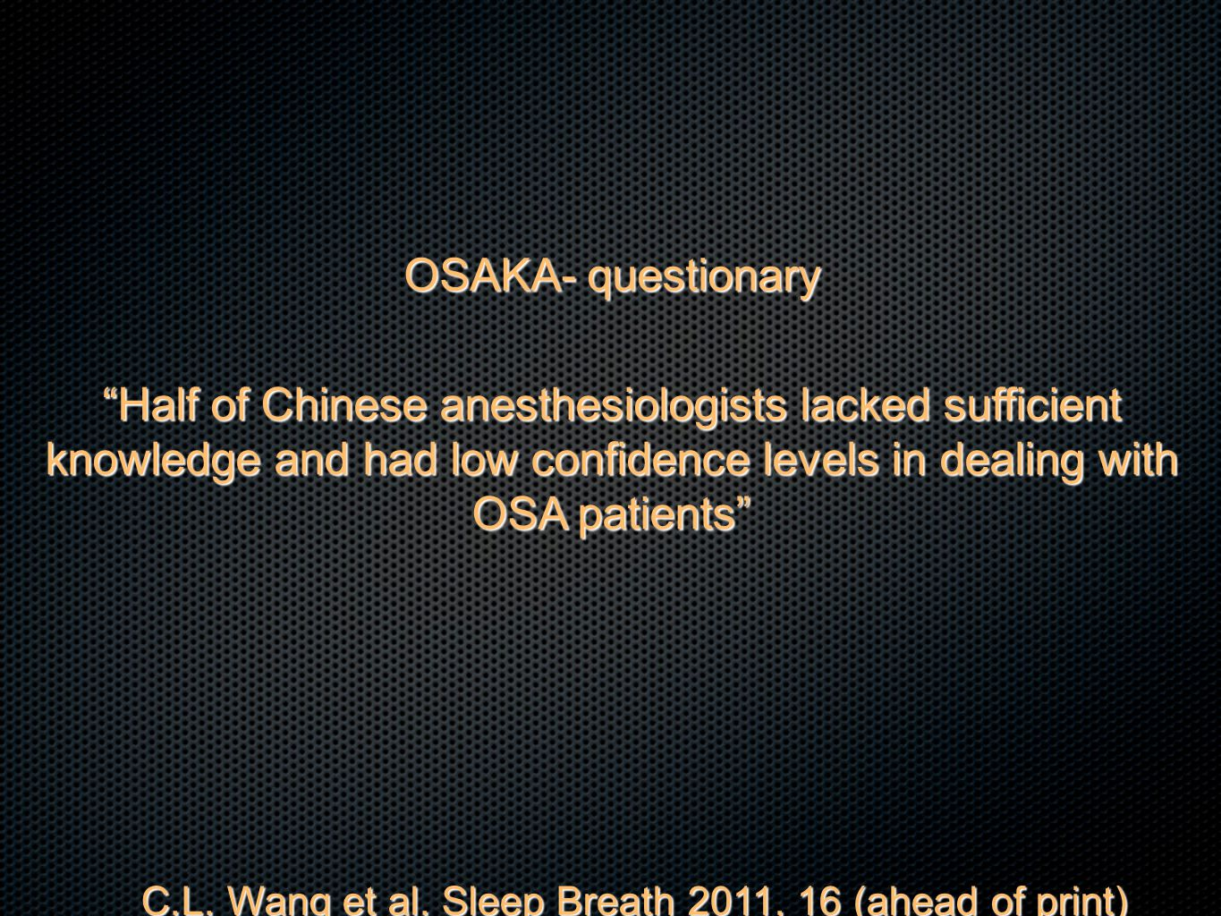 """C.L. Wang et al. Sleep Breath 2011, 16 (ahead of print) """"Half of Chinese anesthesiologists lacked sufficient knowledge and had low confidence levels i"""