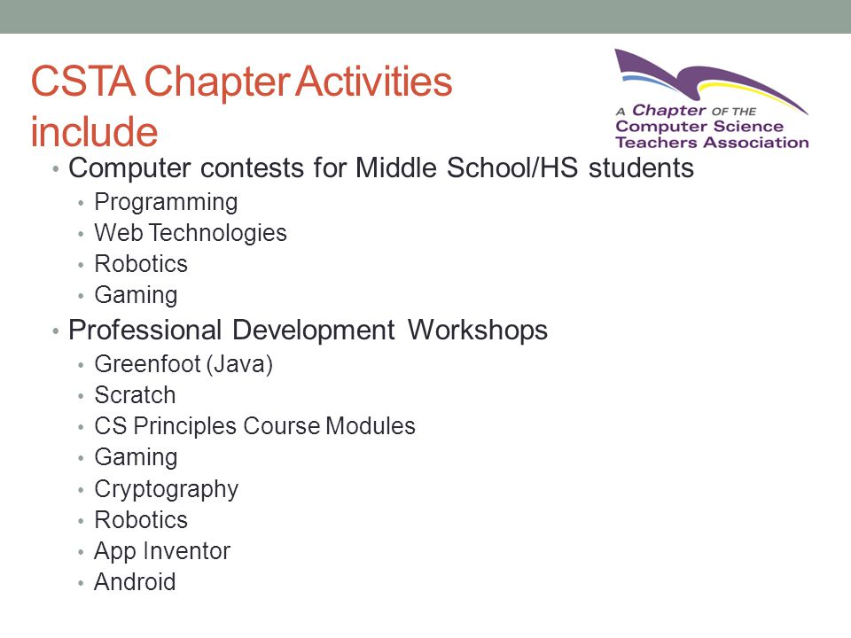 5 CSTA Chapter Activities include Computer contests for Middle School/HS students Programming Web Technologies Robotics Gaming Professional Developmen