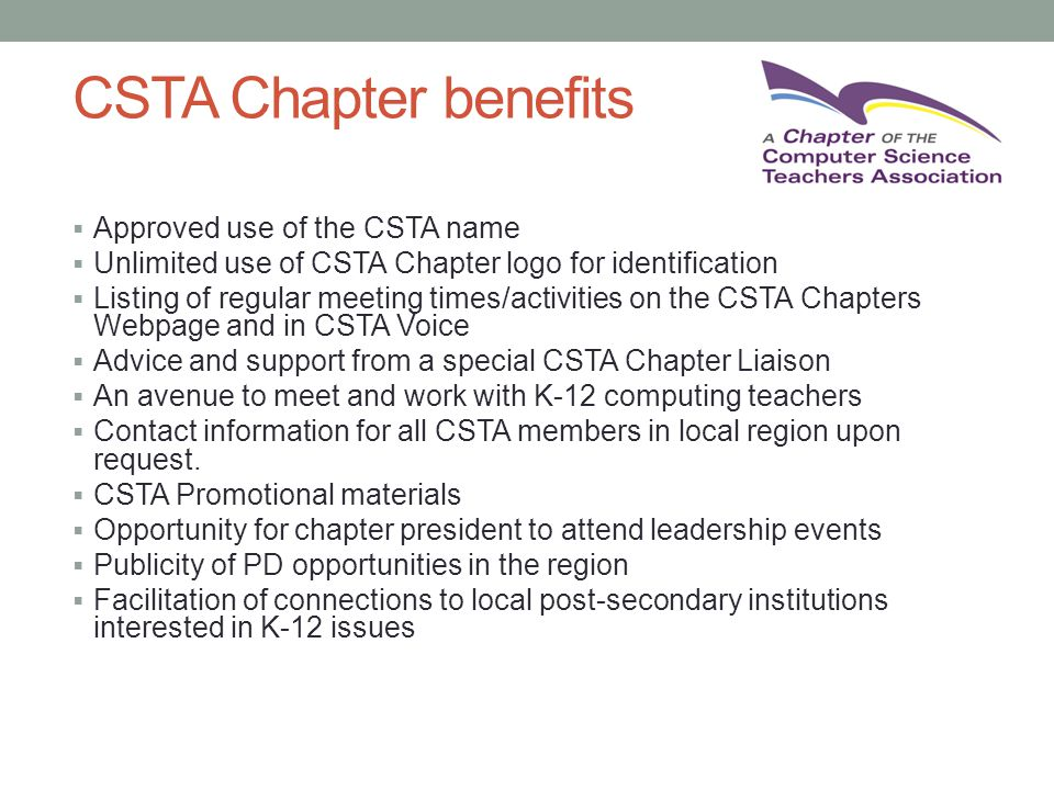 7  Approved use of the CSTA name  Unlimited use of CSTA Chapter logo for identification  Listing of regular meeting times/activities on the CSTA Ch