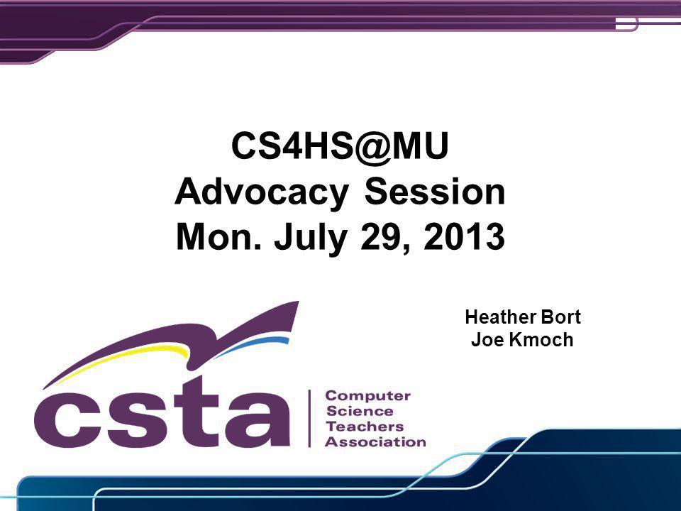 CS4HS@MU Advocacy Session Mon. July 29, 2013 Heather Bort Joe Kmoch