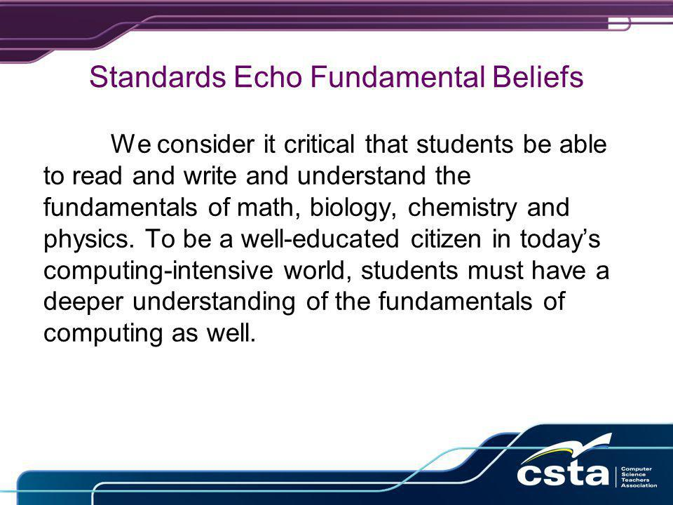 Standards Echo Fundamental Beliefs We consider it critical that students be able to read and write and understand the fundamentals of math, biology, chemistry and physics.
