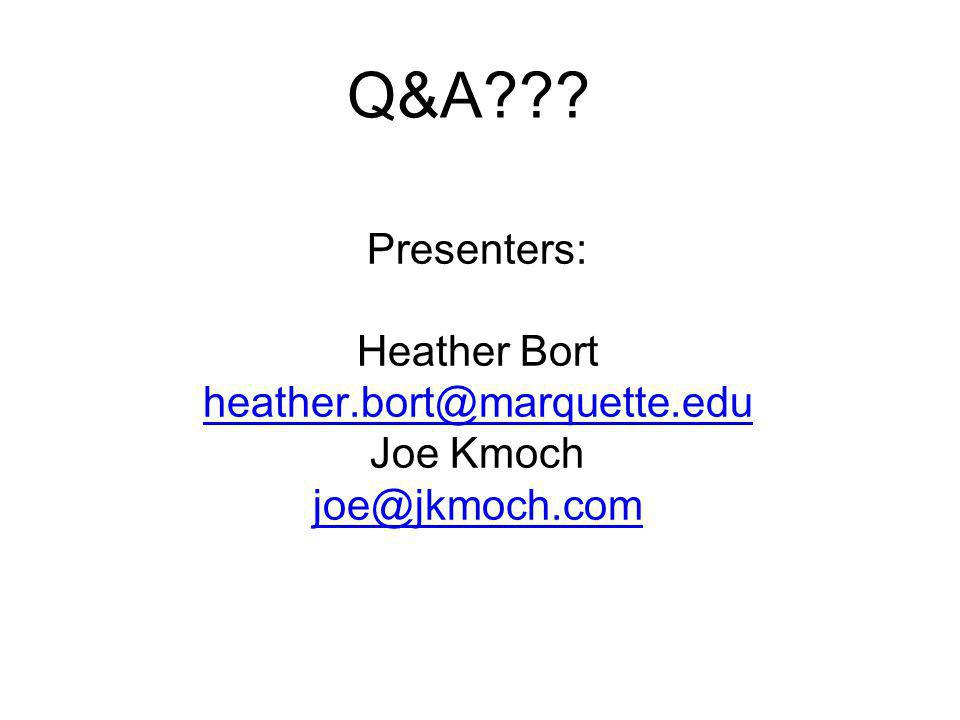 Q&A Presenters: Heather Bort heather.bort@marquette.edu Joe Kmoch joe@jkmoch.com