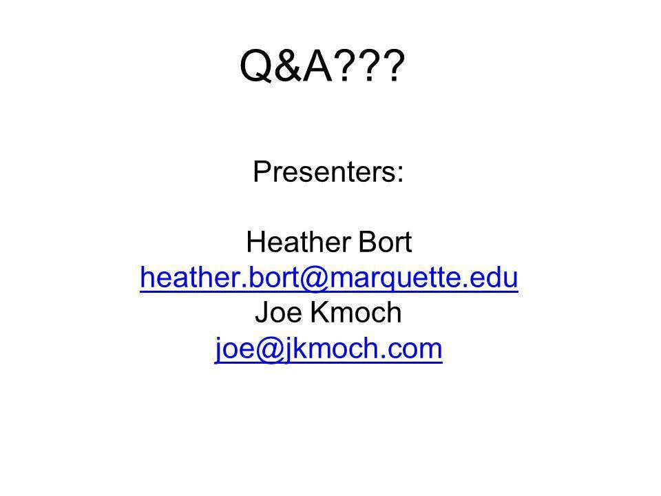 Q&A??? Presenters: Heather Bort heather.bort@marquette.edu Joe Kmoch joe@jkmoch.com
