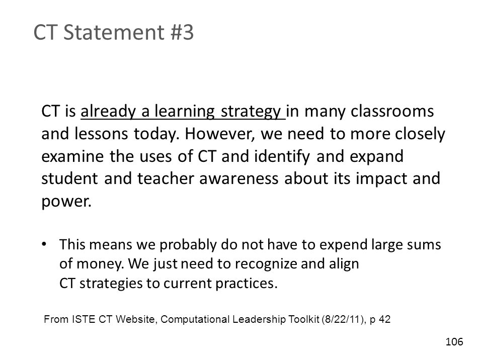 CT Statement #3 CT is already a learning strategy in many classrooms and lessons today. However, we need to more closely examine the uses of CT and id