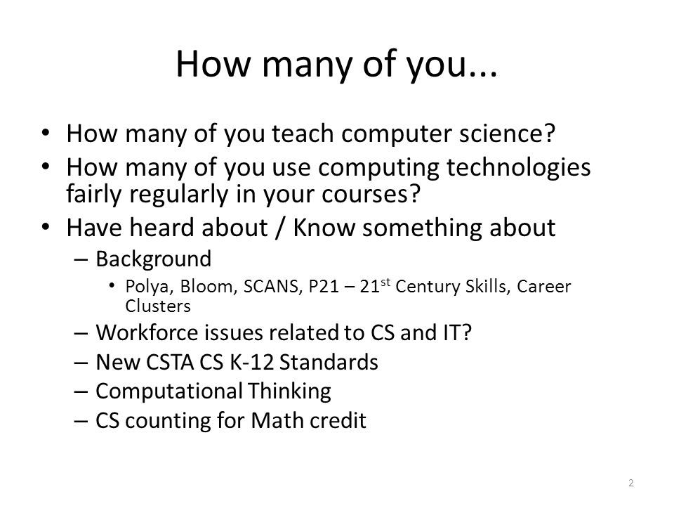 How many of you... How many of you teach computer science? How many of you use computing technologies fairly regularly in your courses? Have heard abo