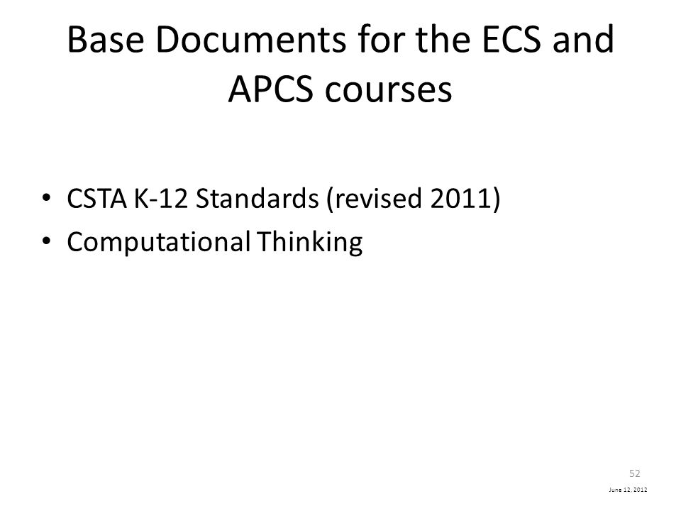 June 12, 2012 Base Documents for the ECS and APCS courses CSTA K-12 Standards (revised 2011) Computational Thinking 52
