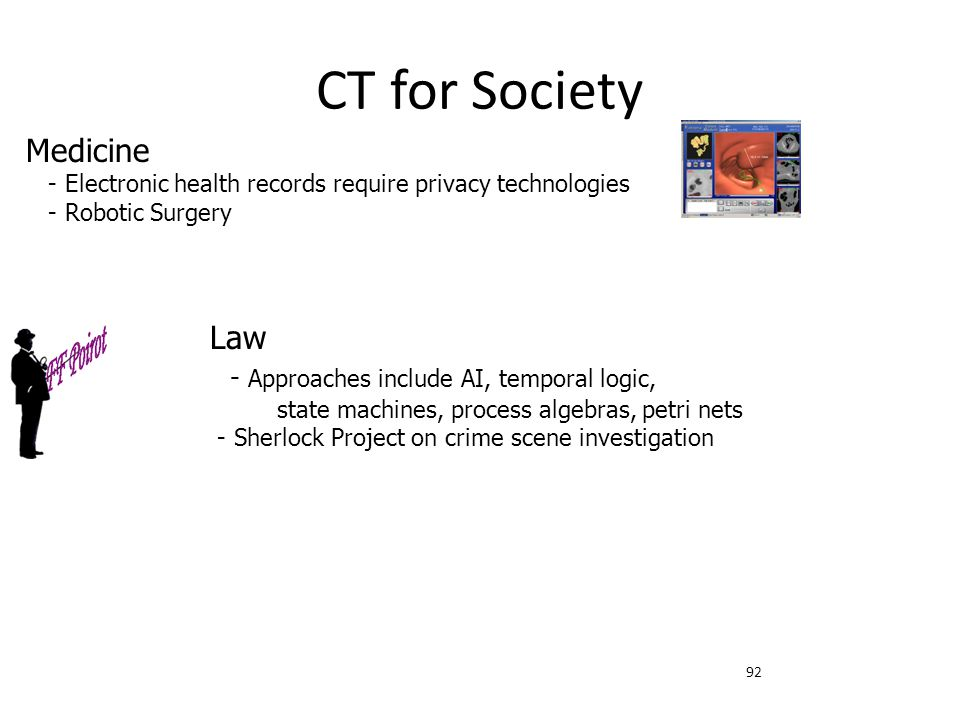92 CT for Society Law - Approaches include AI, temporal logic, state machines, process algebras, petri nets - Sherlock Project on crime scene investig
