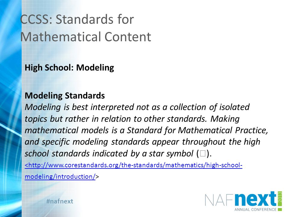 #nafnext CCSS: Standards for Mathematical Content High School: Modeling Modeling Standards Modeling is best interpreted not as a collection of isolated topics but rather in relation to other standards.