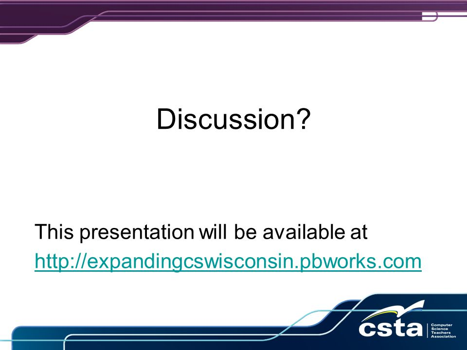 Discussion? This presentation will be available at http://expandingcswisconsin.pbworks.com