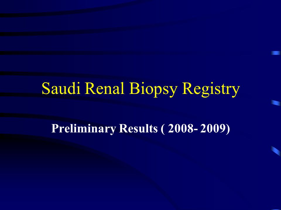 Saudi Renal Biopsy Registry Preliminary Results ( 2008- 2009)