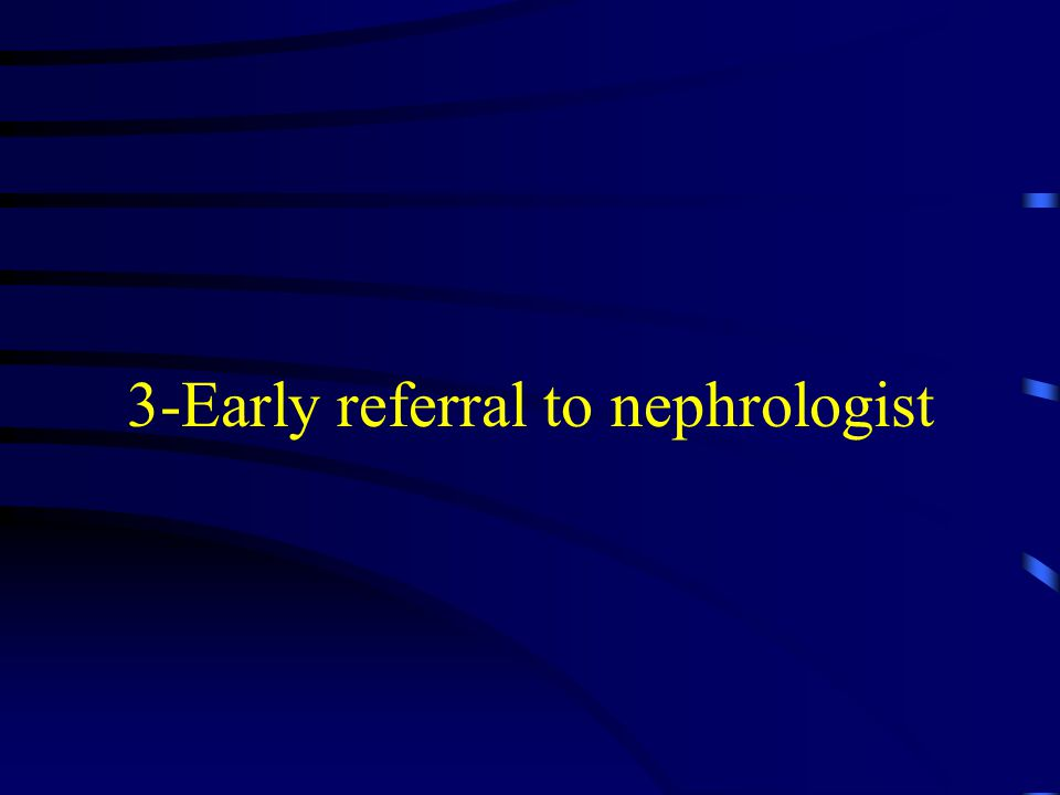 3-Early referral to nephrologist