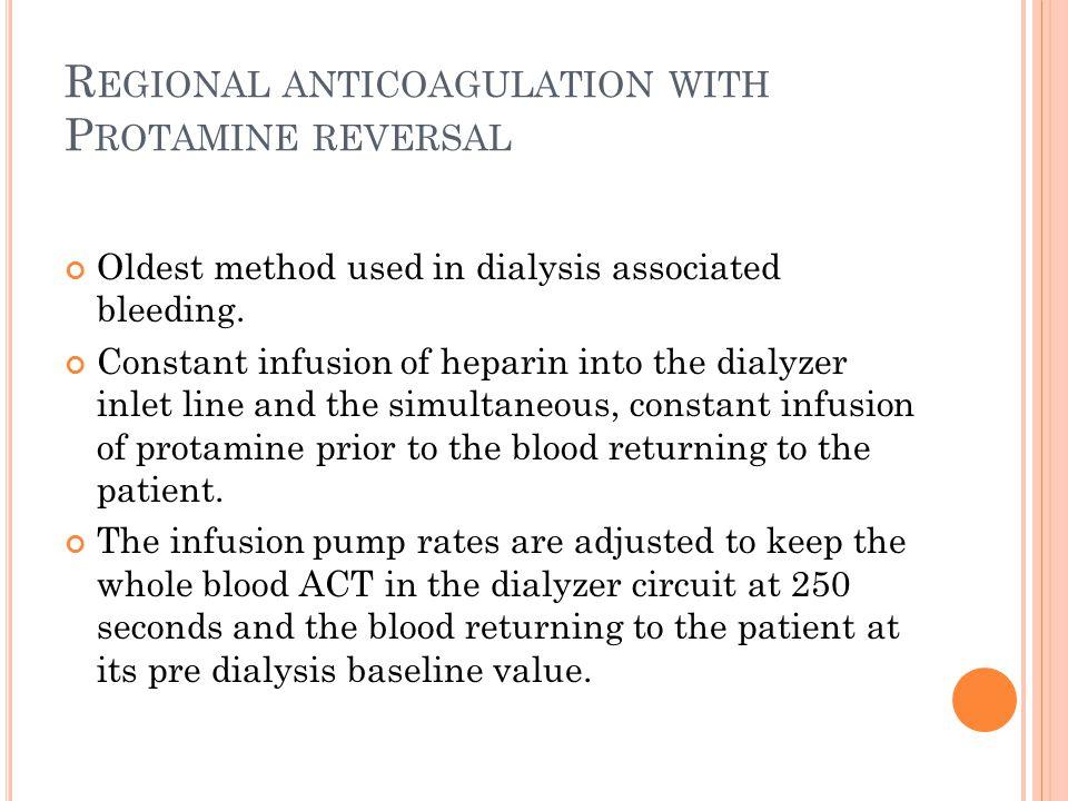 R EGIONAL ANTICOAGULATION WITH P ROTAMINE REVERSAL Oldest method used in dialysis associated bleeding.