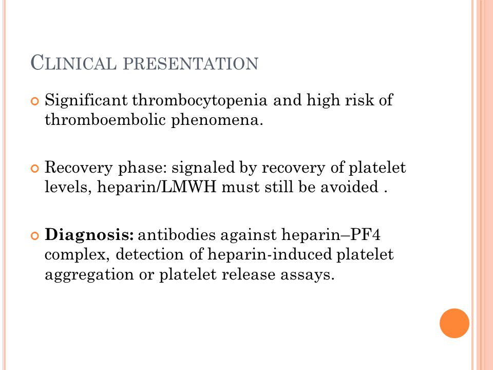 C LINICAL PRESENTATION Significant thrombocytopenia and high risk of thromboembolic phenomena.