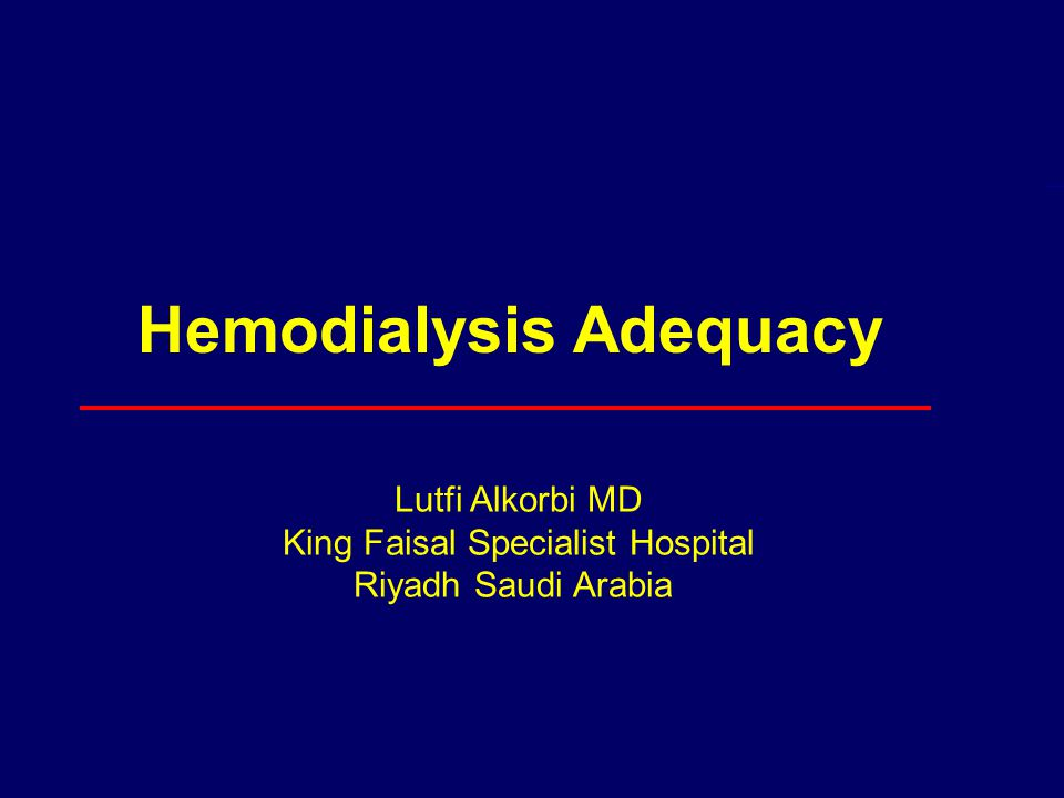 Hemodialysis Adequacy Lutfi Alkorbi MD King Faisal Specialist Hospital Riyadh Saudi Arabia