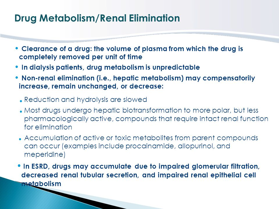 Drug Metabolism/Renal Elimination Clearance of a drug: the volume of plasma from which the drug is completely removed per unit of time In dialysis pat