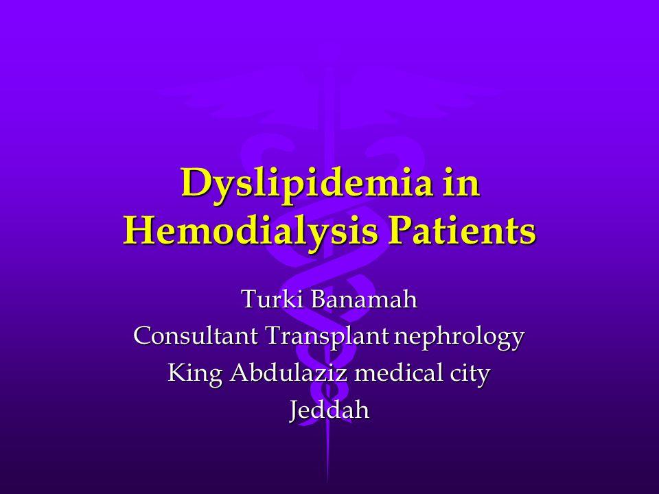 Dyslipidemia in Hemodialysis Patients Turki Banamah Consultant Transplant nephrology King Abdulaziz medical city Jeddah